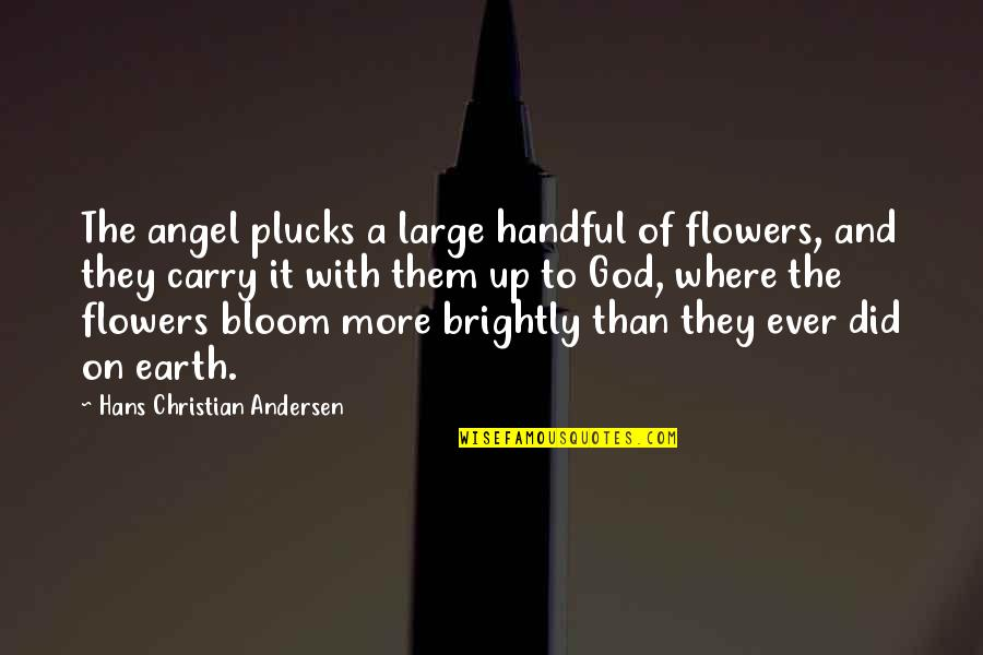 God Angel Quotes By Hans Christian Andersen: The angel plucks a large handful of flowers,
