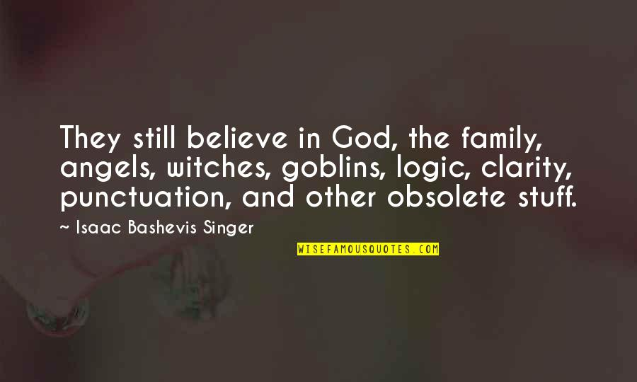 God Angel Quotes By Isaac Bashevis Singer: They still believe in God, the family, angels,
