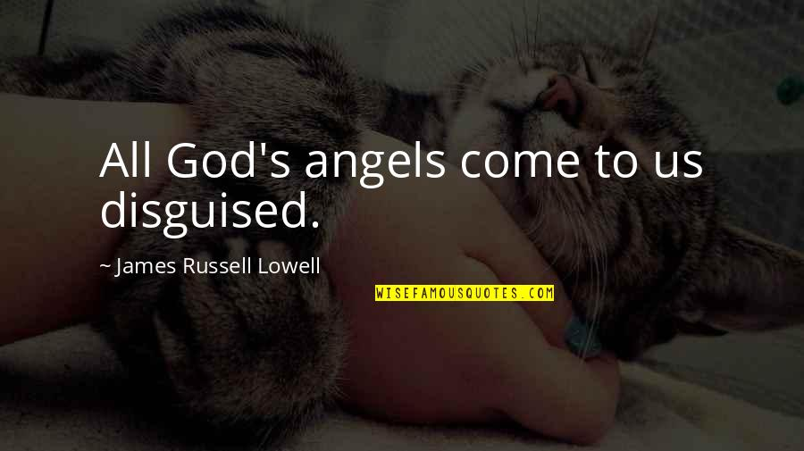 God Angel Quotes By James Russell Lowell: All God's angels come to us disguised.