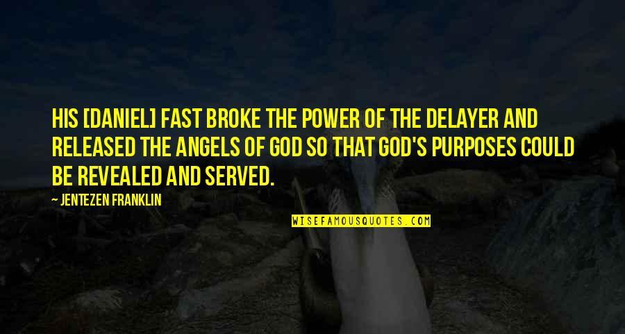 God Angel Quotes By Jentezen Franklin: His [Daniel] fast broke the power of the