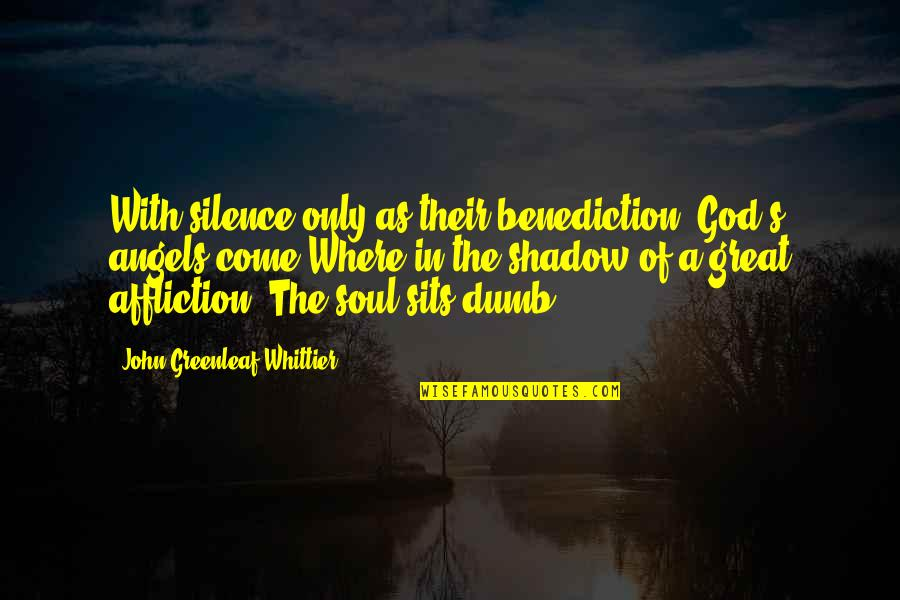 God Angel Quotes By John Greenleaf Whittier: With silence only as their benediction, God's angels