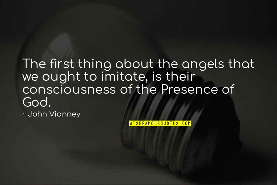 God Angel Quotes By John Vianney: The first thing about the angels that we