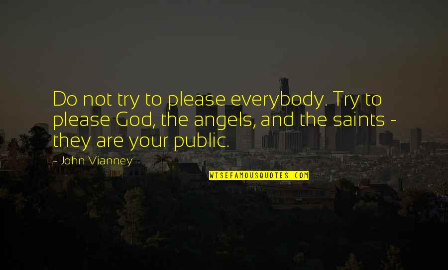 God Angel Quotes By John Vianney: Do not try to please everybody. Try to