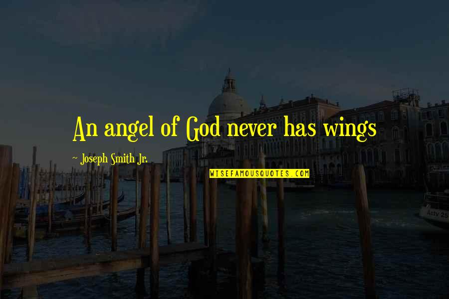 God Angel Quotes By Joseph Smith Jr.: An angel of God never has wings