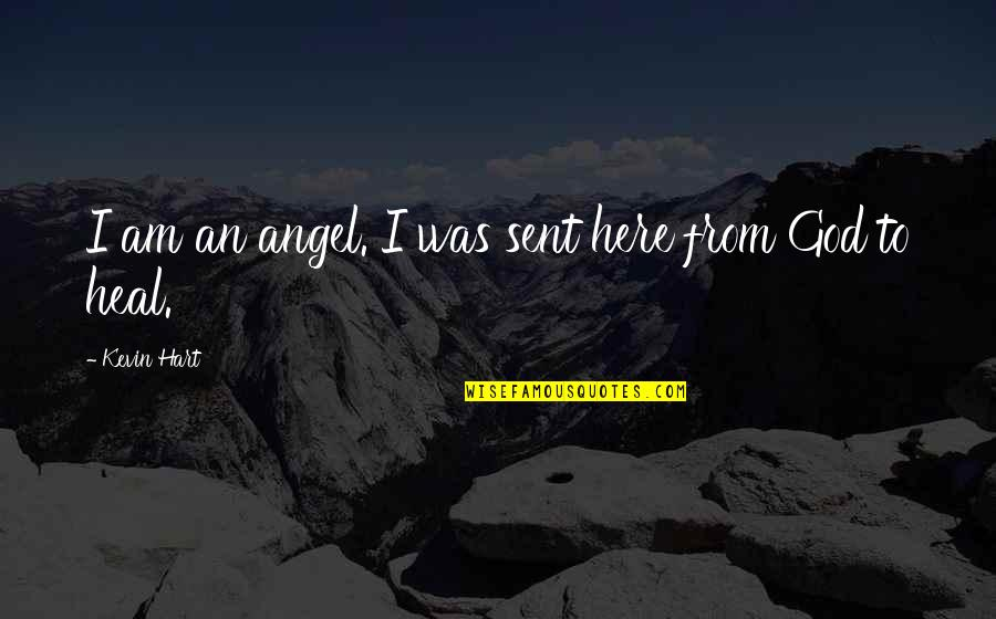 God Angel Quotes By Kevin Hart: I am an angel. I was sent here