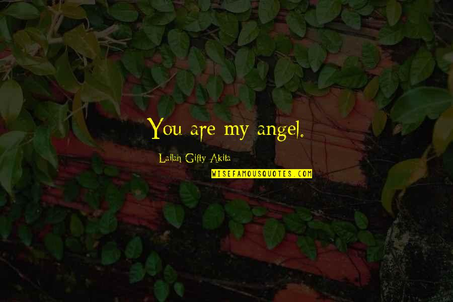 God Angel Quotes By Lailah Gifty Akita: You are my angel.