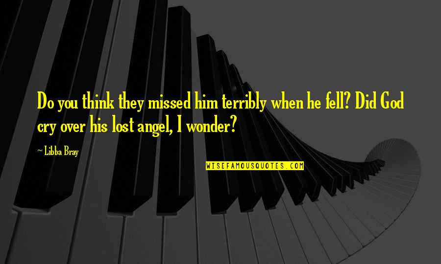 God Angel Quotes By Libba Bray: Do you think they missed him terribly when