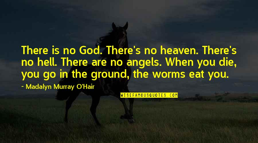 God Angel Quotes By Madalyn Murray O'Hair: There is no God. There's no heaven. There's