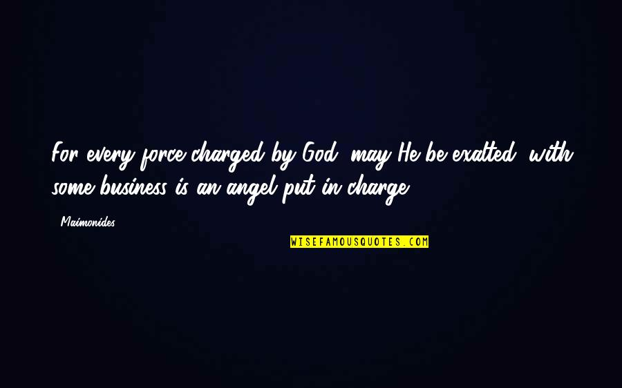 God Angel Quotes By Maimonides: For every force charged by God, may He