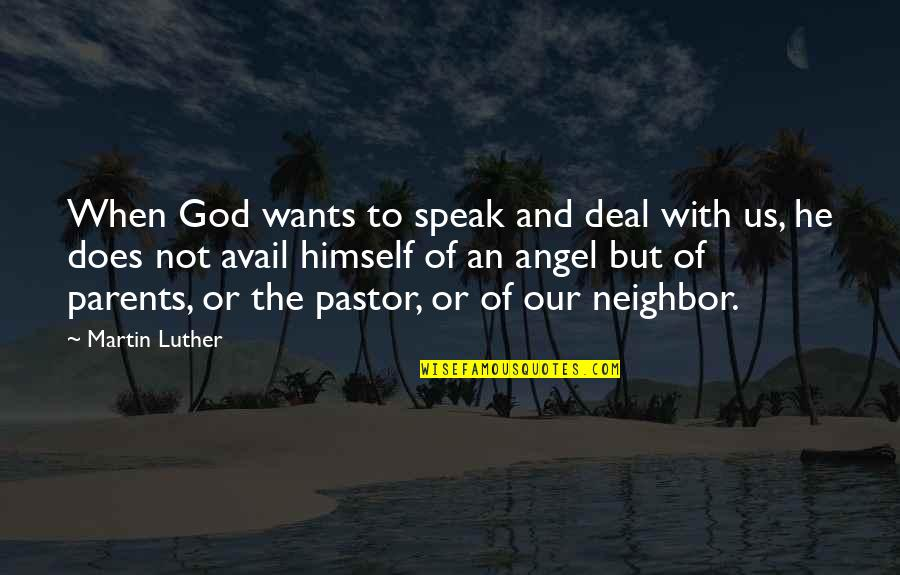 God Angel Quotes By Martin Luther: When God wants to speak and deal with