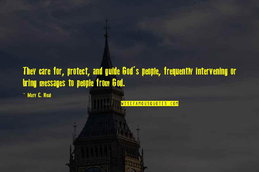 God Angel Quotes By Mary C. Neal: They care for, protect, and guide God's people,