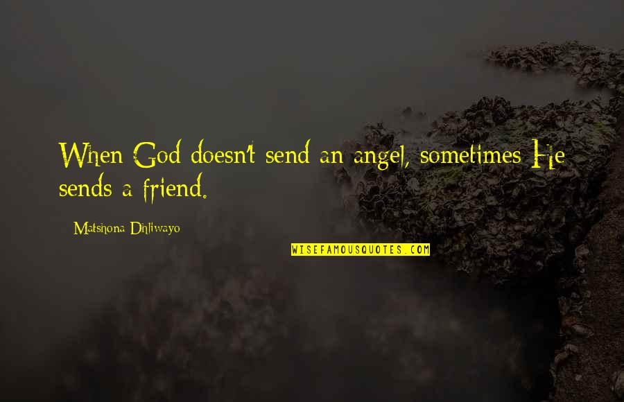 God Angel Quotes By Matshona Dhliwayo: When God doesn't send an angel, sometimes He