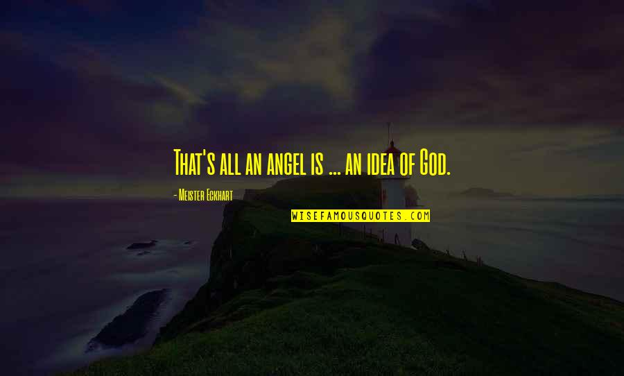 God Angel Quotes By Meister Eckhart: That's all an angel is ... an idea