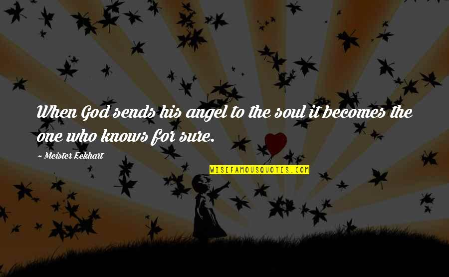 God Angel Quotes By Meister Eckhart: When God sends his angel to the soul