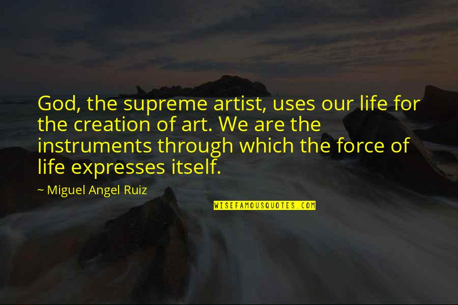 God Angel Quotes By Miguel Angel Ruiz: God, the supreme artist, uses our life for