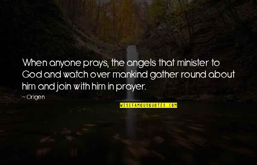 God Angel Quotes By Origen: When anyone prays, the angels that minister to