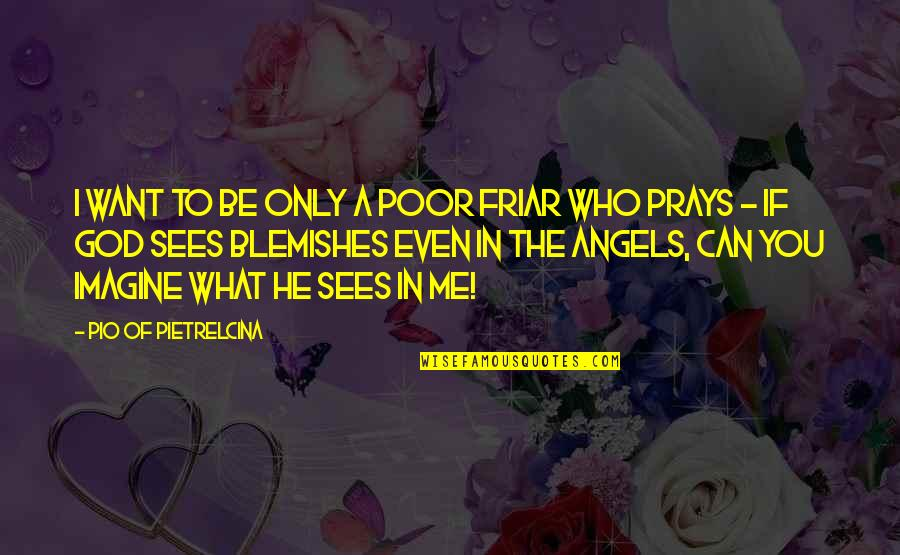 God Angel Quotes By Pio Of Pietrelcina: I want to be only a poor friar