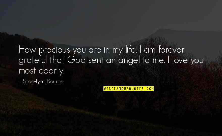 God Angel Quotes By Shae-Lynn Bourne: How precious you are in my life. I