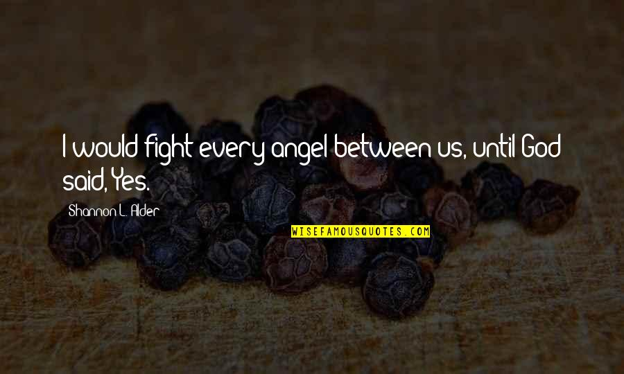 God Angel Quotes By Shannon L. Alder: I would fight every angel between us, until