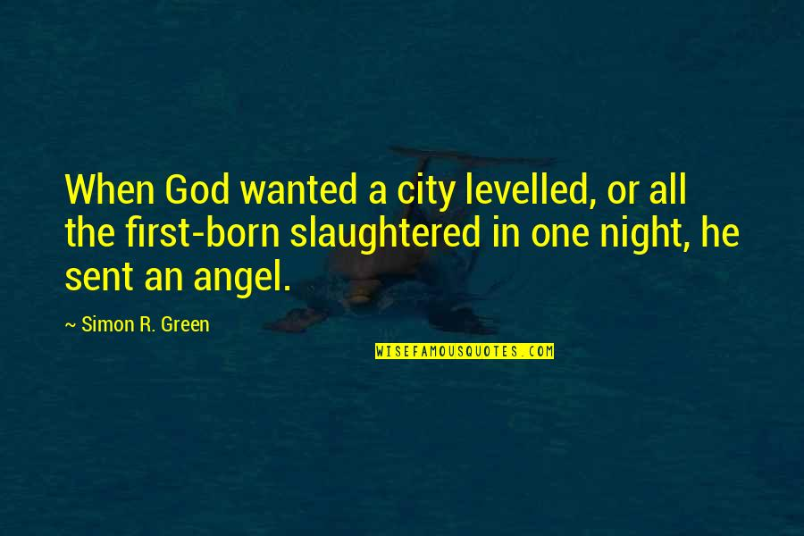 God Angel Quotes By Simon R. Green: When God wanted a city levelled, or all