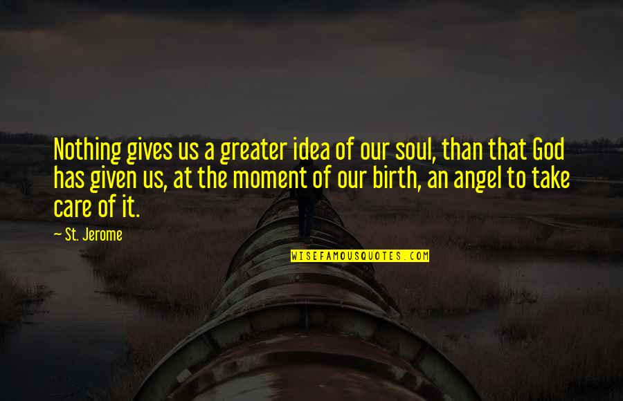 God Angel Quotes By St. Jerome: Nothing gives us a greater idea of our
