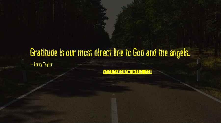 God Angel Quotes By Terry Taylor: Gratitude is our most direct line to God