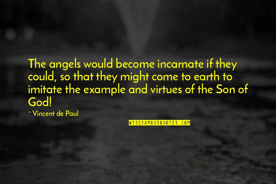 God Angel Quotes By Vincent De Paul: The angels would become incarnate if they could,