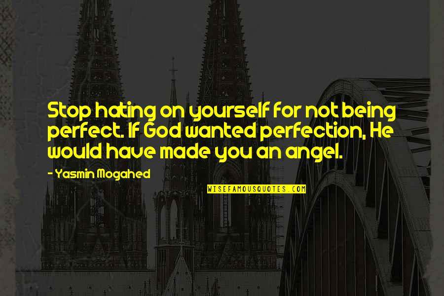 God Angel Quotes By Yasmin Mogahed: Stop hating on yourself for not being perfect.