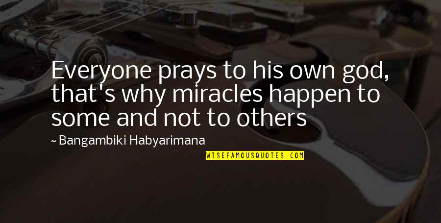 God Answered Prayer Quotes By Bangambiki Habyarimana: Everyone prays to his own god, that's why