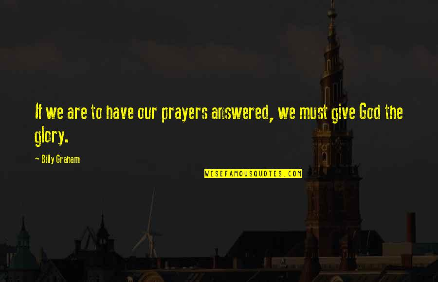 God Answered Prayer Quotes By Billy Graham: If we are to have our prayers answered,