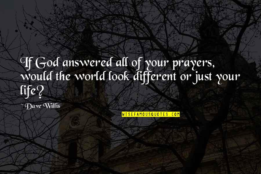 God Answered Prayer Quotes By Dave Willis: If God answered all of your prayers, would
