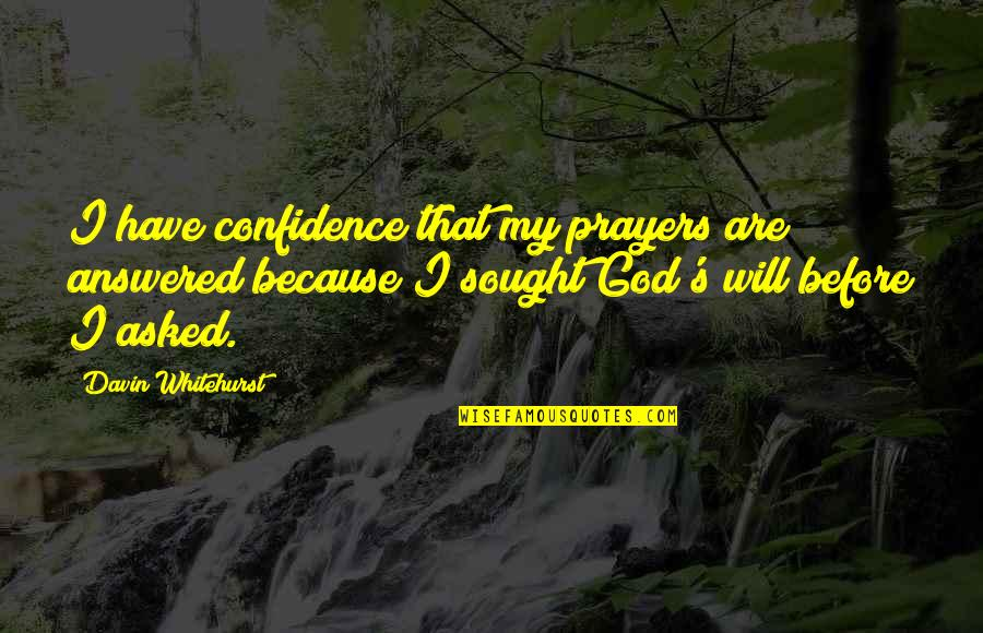 God Answered Prayer Quotes By Davin Whitehurst: I have confidence that my prayers are answered