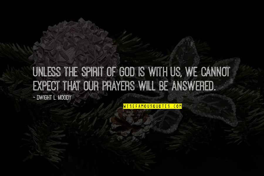 God Answered Prayer Quotes By Dwight L. Moody: Unless the Spirit of God is with us,