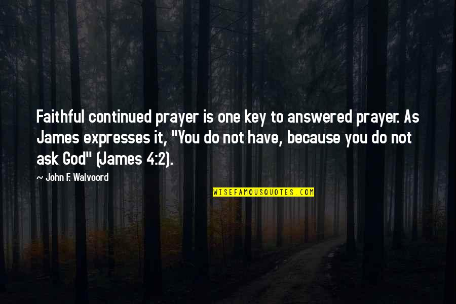God Answered Prayer Quotes By John F. Walvoord: Faithful continued prayer is one key to answered