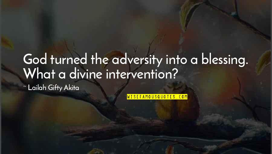 God Answered Prayer Quotes By Lailah Gifty Akita: God turned the adversity into a blessing. What