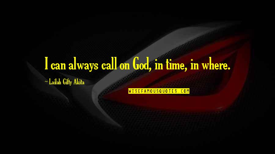 God Answered Prayer Quotes By Lailah Gifty Akita: I can always call on God, in time,