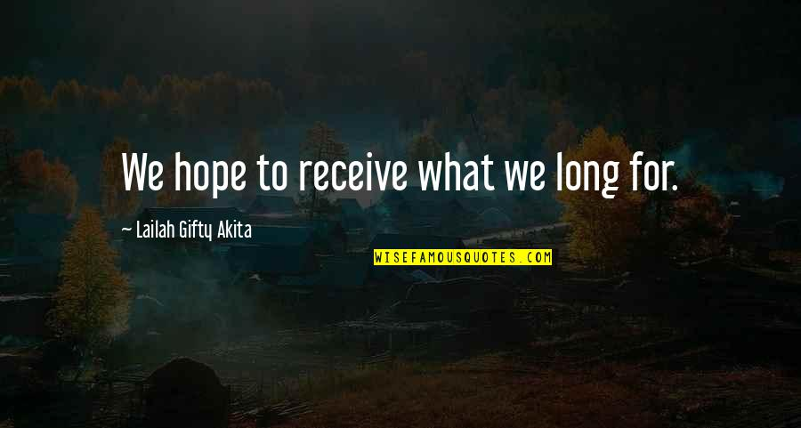 God Answered Prayer Quotes By Lailah Gifty Akita: We hope to receive what we long for.