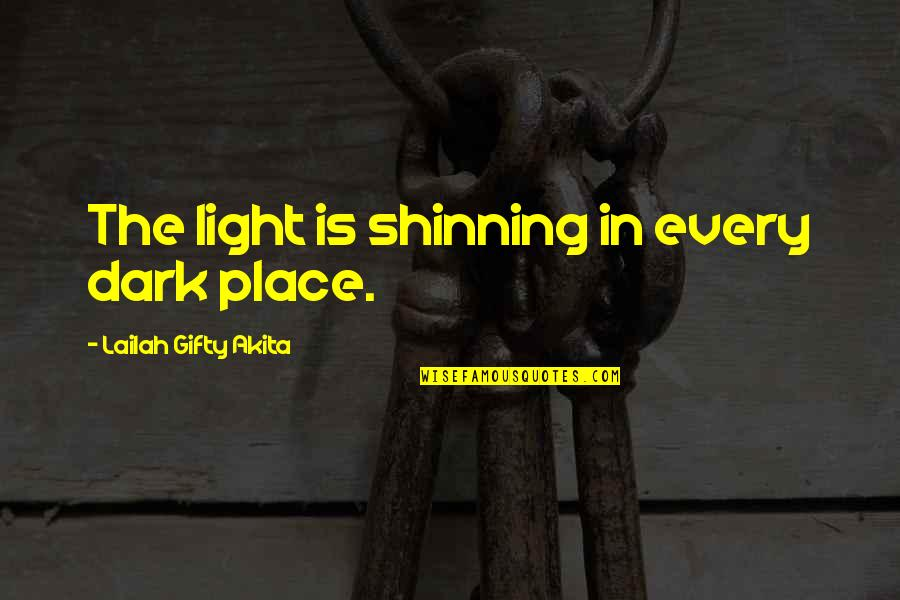 God Answered Prayer Quotes By Lailah Gifty Akita: The light is shinning in every dark place.