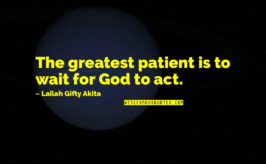 God Answered Prayer Quotes By Lailah Gifty Akita: The greatest patient is to wait for God