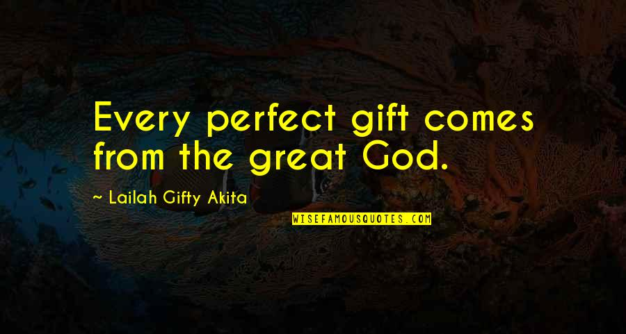 God Answered Prayer Quotes By Lailah Gifty Akita: Every perfect gift comes from the great God.