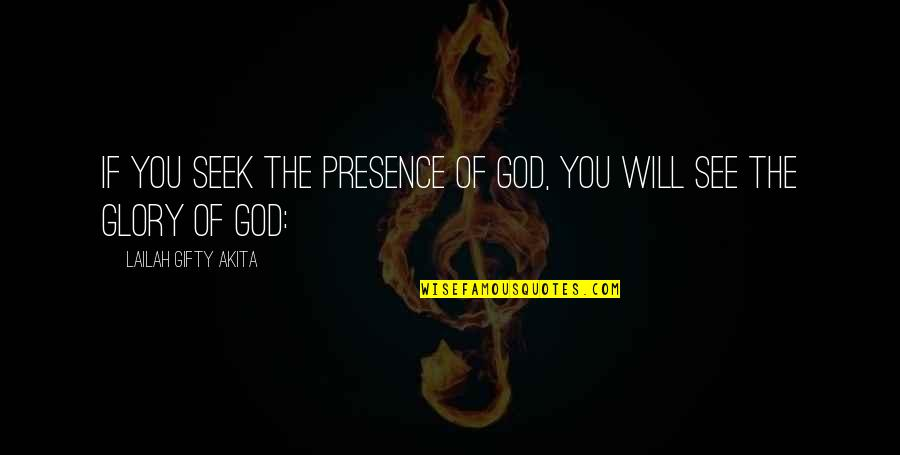 God Answered Prayer Quotes By Lailah Gifty Akita: If you seek the presence of God, you