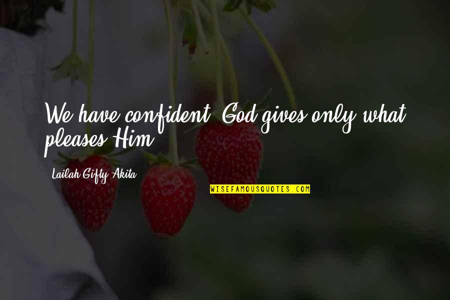 God Answered Prayer Quotes By Lailah Gifty Akita: We have confident; God gives only what pleases