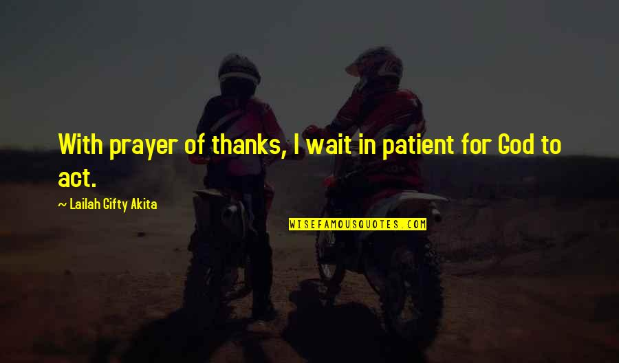 God Answered Prayer Quotes By Lailah Gifty Akita: With prayer of thanks, I wait in patient