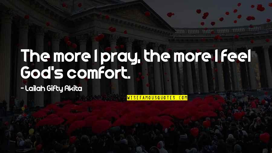 God Answered Prayer Quotes By Lailah Gifty Akita: The more I pray, the more I feel