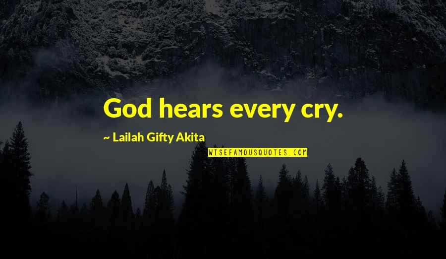 God Answered Prayer Quotes By Lailah Gifty Akita: God hears every cry.