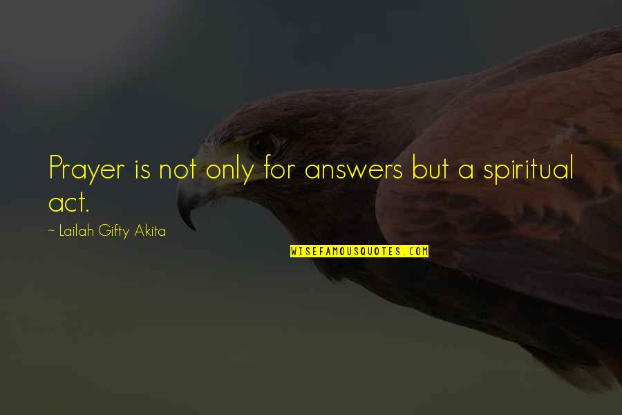 God Answered Prayer Quotes By Lailah Gifty Akita: Prayer is not only for answers but a