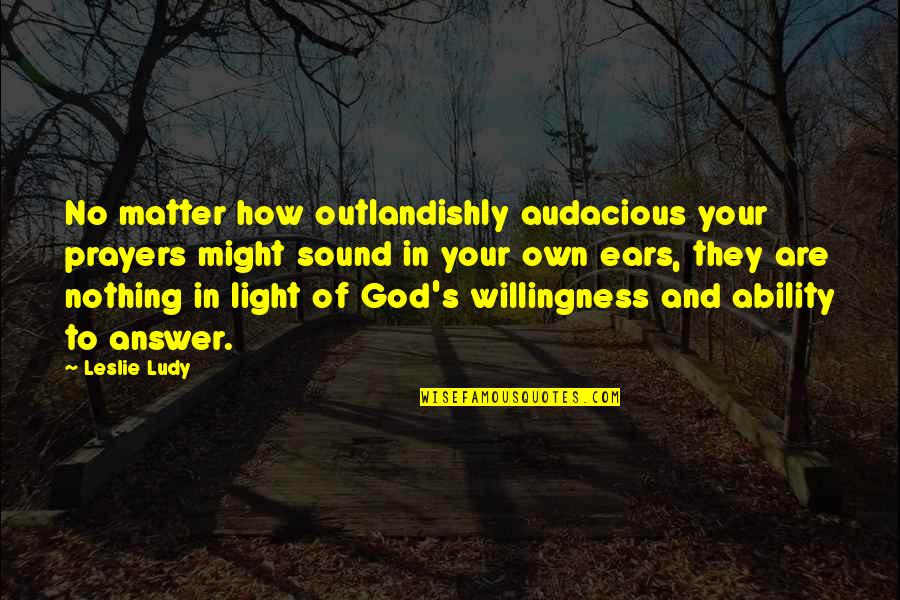 God Answered Prayer Quotes By Leslie Ludy: No matter how outlandishly audacious your prayers might