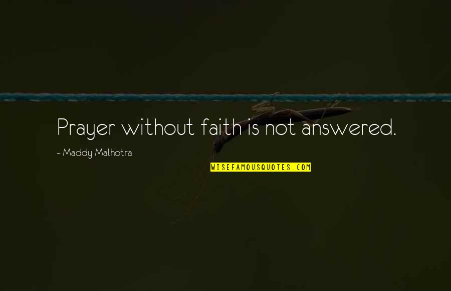 God Answered Prayer Quotes By Maddy Malhotra: Prayer without faith is not answered.