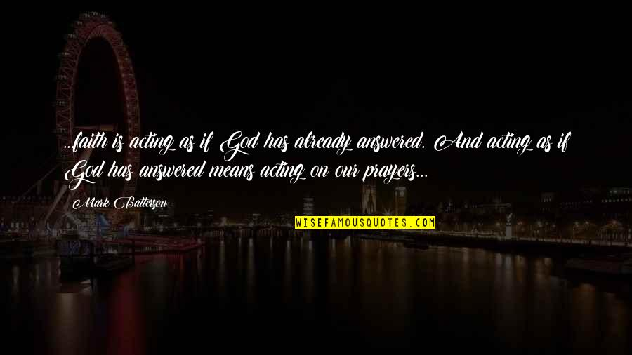 God Answered Prayer Quotes By Mark Batterson: ...faith is acting as if God has already