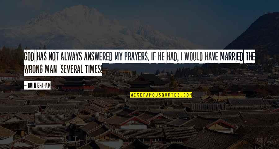 God Answered Prayer Quotes By Ruth Graham: God has not always answered my prayers. If
